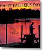 Dad Happy Father's Day  Lets Go Fishing  Metal Print