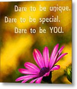 Dare To Be You Metal Print