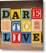 Dare To Live Metal Print