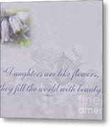 Daughters Are Like Flowers Metal Print