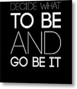 Decide What To Be And Go Be It Poster 1 Metal Print