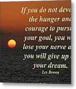 Develop The Hunger And Courage Metal Print