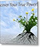 Discover Your True Power Metal Print