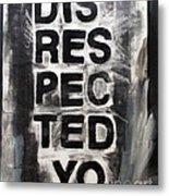 Disrespected Yo Metal Print by Linda Woods