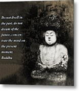 Do Not Dwell In The Past Metal Print by Bill Cannon