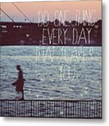 Do One Thing Every Day Metal Print