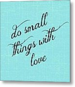 Do Small Things With Love Metal Print
