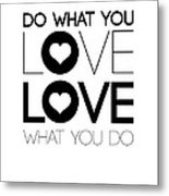 Do What You Love What You Do 4 Metal Print