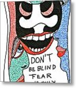 Don't Be Blind... Metal Print