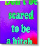 Don't Be Scared Metal Print