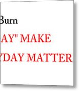 Dont Burn The Day Metal Print