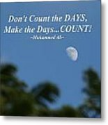 Don't Count The Days Metal Print