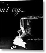 Don't Cry Over Spilled Milk Metal Print