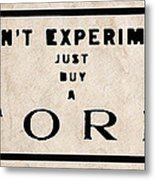 Don't Experiment - Just Buy A Ford Metal Print