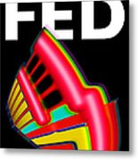 Dont Fight The Fed Metal Print