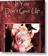 Don't Give Up Metal Print by Randi Grace Nilsberg