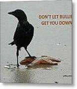 Don't Let Bullies Get You Down Metal Print