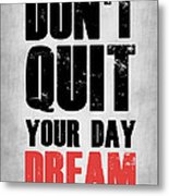Don't Quit Your Day Dream 1 Metal Print