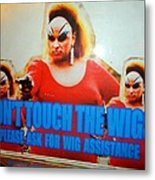 Dont Touch The Wigs Metal Print