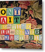 Don't Wait. The Time Will Never Be Just Right Metal Print
