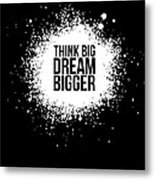 Dream Bigger Poster Black Metal Print