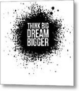 Dream Bigger Poster White Metal Print