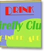 Drink Firefly Club Ginger Ale Metal Print