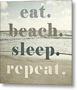 Eat. Beach. Sleep. Repeat. Beach Typography Metal Print