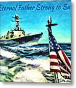 Eternal Father Strong To Save... Metal Print