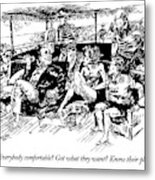 Everybody Comfortable? Got What They Want? Know Metal Print