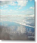 Find Your Dream Metal Print