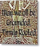 Firmly Rooted Metal Print