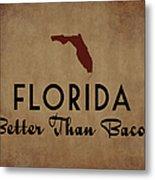 Florida Better Than Bacon Metal Print