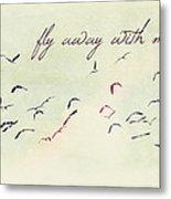 Fly Away With Me Metal Print