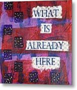 Follow What Is Already Here Metal Print by Gillian Pearce