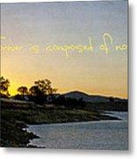 Forever Is Composed Of Nows Metal Print by Linda Lees
