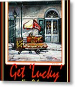 Get ' Lucky ' -  New Orleans Metal Print