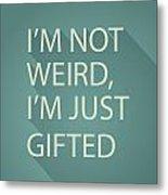 Gifted Not Weird Metal Print