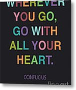 Go With All Your Heart Metal Print by Cindy Greenbean