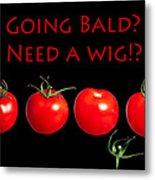 Going Bald Need A Wig? Metal Print