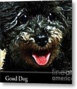 Good Dog . Affiche Metal Print
