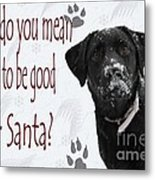 Good For Santa Metal Print by Cathy  Beharriell