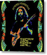 Good Times With Jerry Metal Print