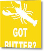 Got Butter Lobster Metal Print