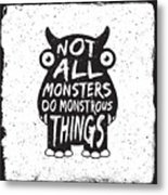Hand Drawn Monster Quote, Typography Metal Print