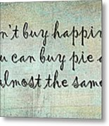 Happiness Is Some Warm Pie Metal Print
