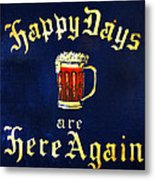 Happy Days Are Here Again Metal Print