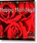 Happy Holidays - Red Roses Green Sparkles - Holiday And Christmas Card Metal Print