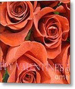 Happy Valentine's Day Pink Lettering On Orange Roses Metal Print
