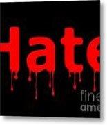 Hate Bllod Text Black Metal Print